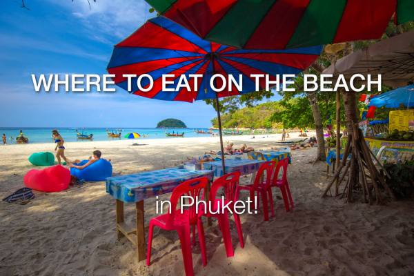 Where to EAT ON THE BEACH in Phuket – Phuket Beach Restaurants