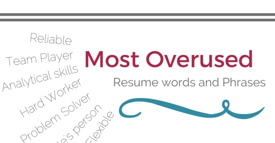 Most Overused Resume Words And Phrases Delete From Cv