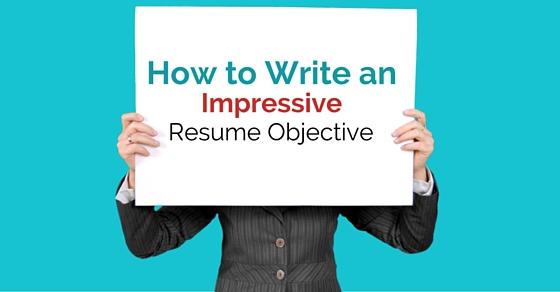 Impressive Resume Objectives. How To Write An Impressive Resume