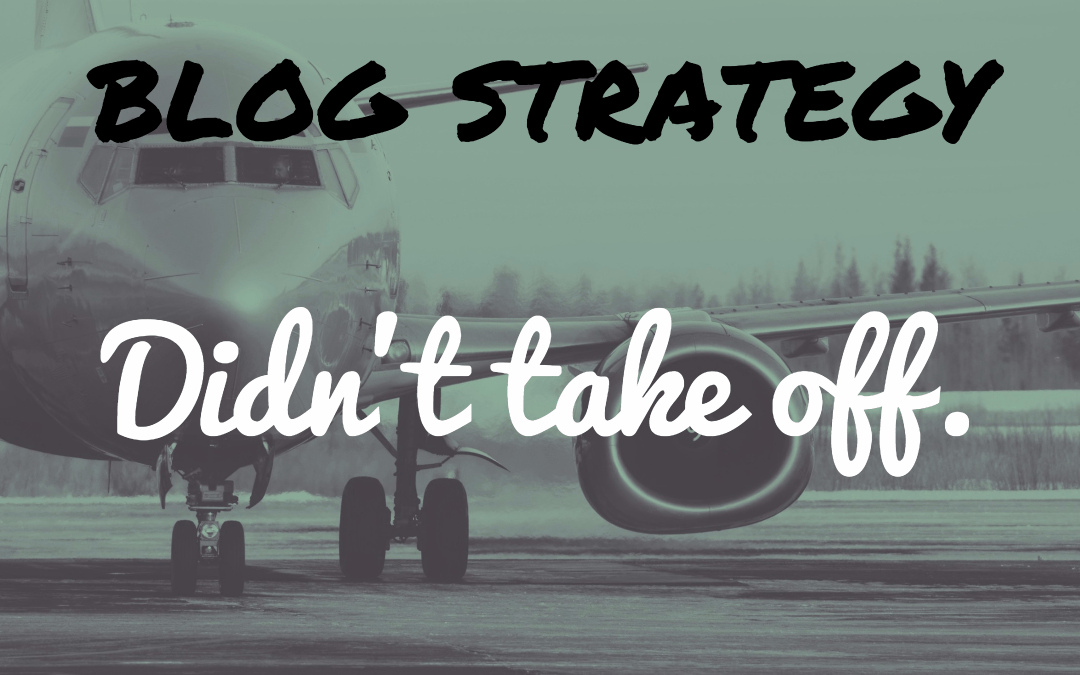 Reasons your blog strategy didn't take off