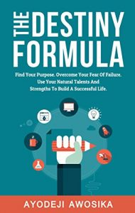 Amazon.co.uk link to Ayodeji Awosika's The Destiny Formula: Find Your Purpose. Overcome Your Fear of Failure. Use Your Natural Talents And Strengths To Build A Successful Life.