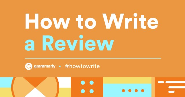 How To Write a Review — Tips and Tricks  Grammarly