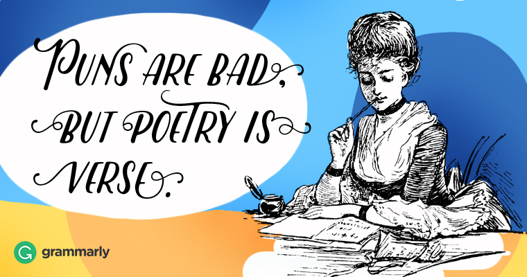 Puns are bad, but poetry is verse.