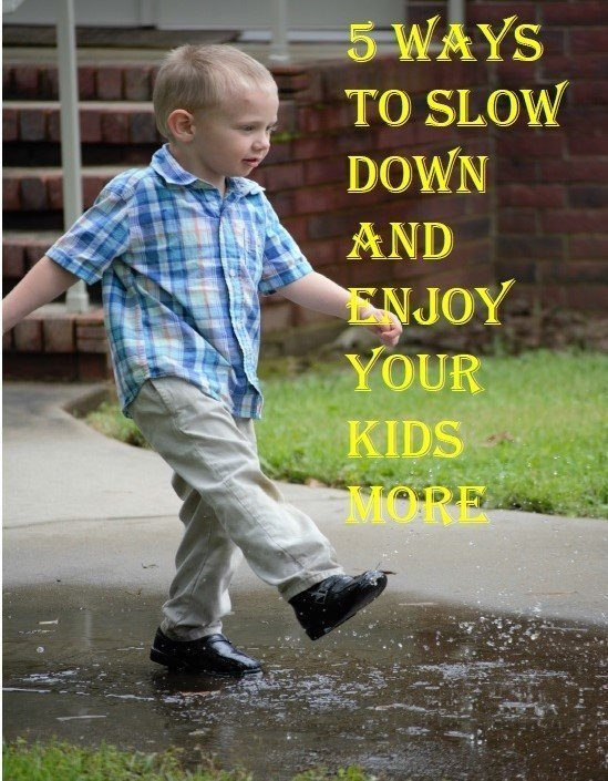 slow down, kids, enjoy, happiness, parenting, positive