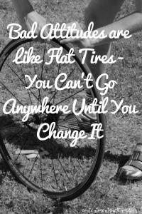bad attitudes, flat tire, quote, encouragement