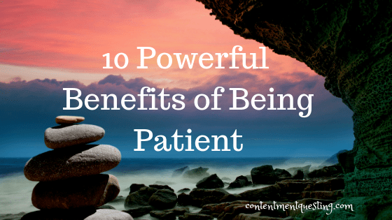 benefits of being patient, patient, patience, just be patient, calm and patient, contentment questing, inspirational, personal development, personal growth