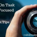 Stay On Task and Focused With These 5 Quick Tips