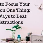How to Focus Your Mind on One Thing and Beat Distractions