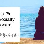 How to Be Less Socially Awkward – 10 Tips