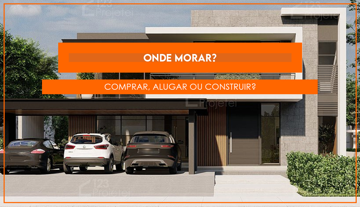 Read more about the article Onde morar? Comprar, alugar ou construir?