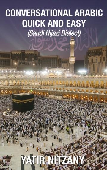 CONVERSATIONAL ARABIC QUICK AND EASY: Saudi Hijazi Dialect