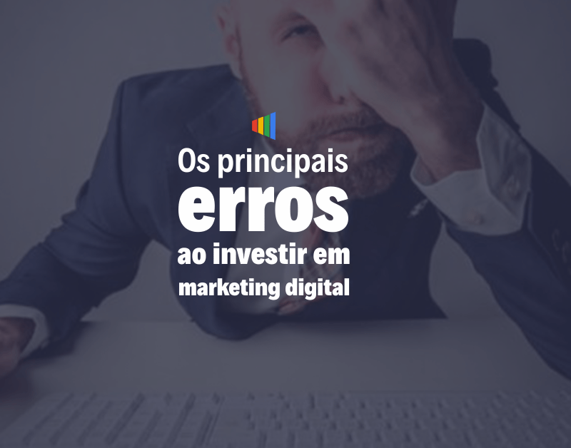 Principais erros cometidos por empresas ao investir em Marketing Digital