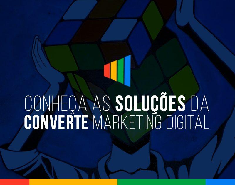 Conheça as soluções da Converte Marketing Digital