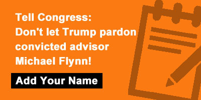 Tell Congress: Don't let Trump pardon convicted advisor Michael Flynn!