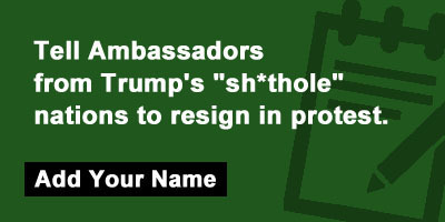 "Tell Ambassadors from Trump's ""sh*thole"" nations to resign in protest."