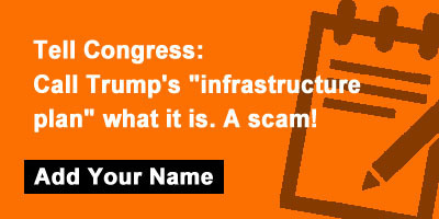 "Tell Congress: Call Trump's ""infrastructure plan"" what it is. A scam!"