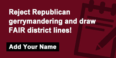 Reject Republican gerrymandering and draw FAIR district lines!