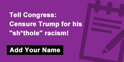 "Tell Congress: Censure Trump for his ""sh*thole"" racism!"