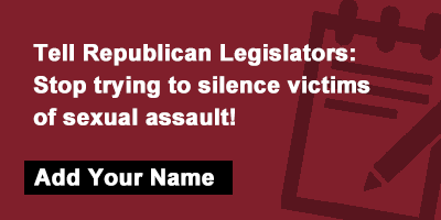 Tell Republican Legislators: Stop trying to silence victims of sexual assault!