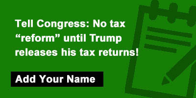 Tell Congress: No tax reform until Trump Releases his tax returns!