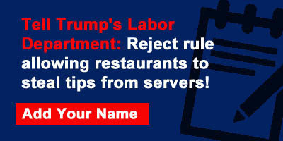 Tell Trump's Labor Department: Reject rule allowing restaurants to steal tips from servers!