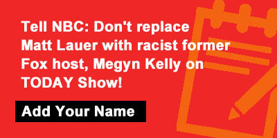 Tell NBC: Don't replace Matt Lauer with racist former Fox host, Megyn Kelly on TODAY Show!