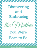 Discovering the mother you were born to be 1