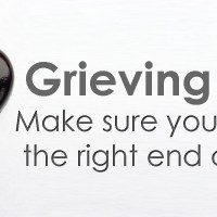 Grieving sucks, make sure you're holding the right end of the stick.
