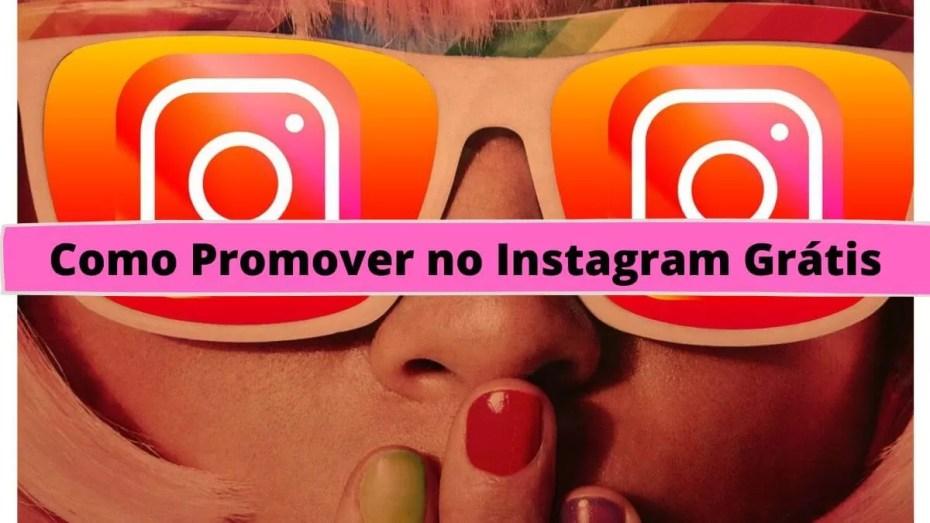 Como Promover no Instagram Grátis: as tendências de 2021