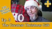 Life Beyond Church Ep. 05: The Greatest Christmas Gift