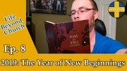 Life Beyond Church Ep. 08: 2019 The Year of New Beginnings