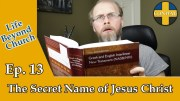 Life Beyond Church Ep. 13: The Secret Name of Jesus Christ