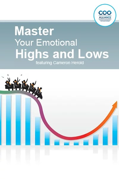 Master Your Emotional Highs and Lows featuring Cameron Herold - Video Tools from the COO Alliance