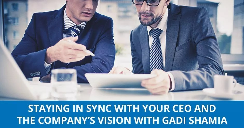 Ep. 10 - Staying In Sync With Your CEO And The Company's Vision with Gadi Shamia