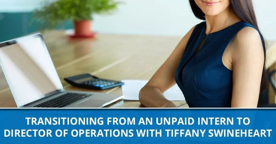 Ep. 13 - Transitioning From An Unpaid Intern To Director Of Operations with Tiffany Swineheart