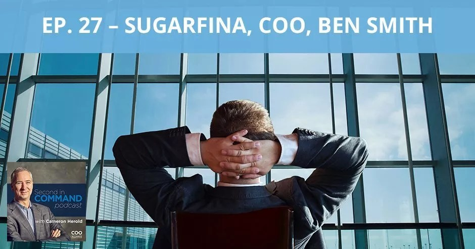 Ep. 27 - Sugarfina COO, Ben Smith