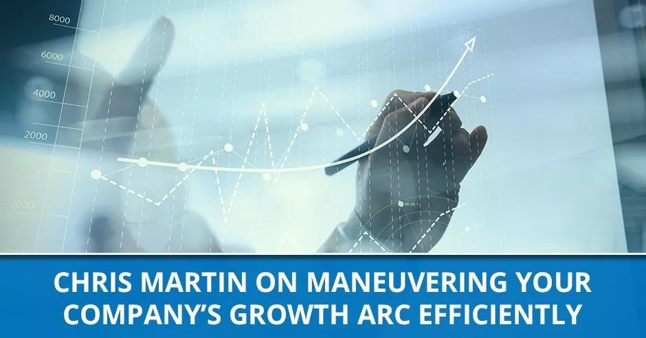 Ep. 46 – Chris Martin on Maneuvering Your Company's Growth Arc Efficiently
