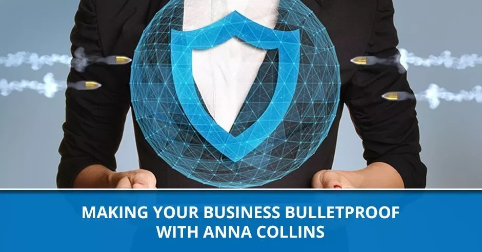 Ep. 49 - Making Your Business Bulletproof with Anna Collins