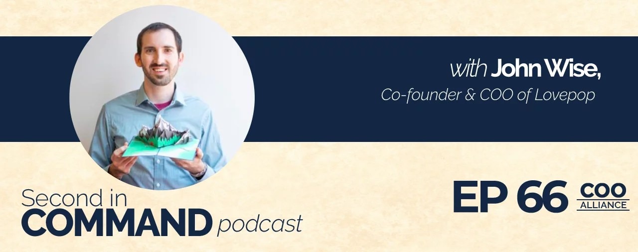Ep. 66 - Lovepop Co-founder & COO, John Wise