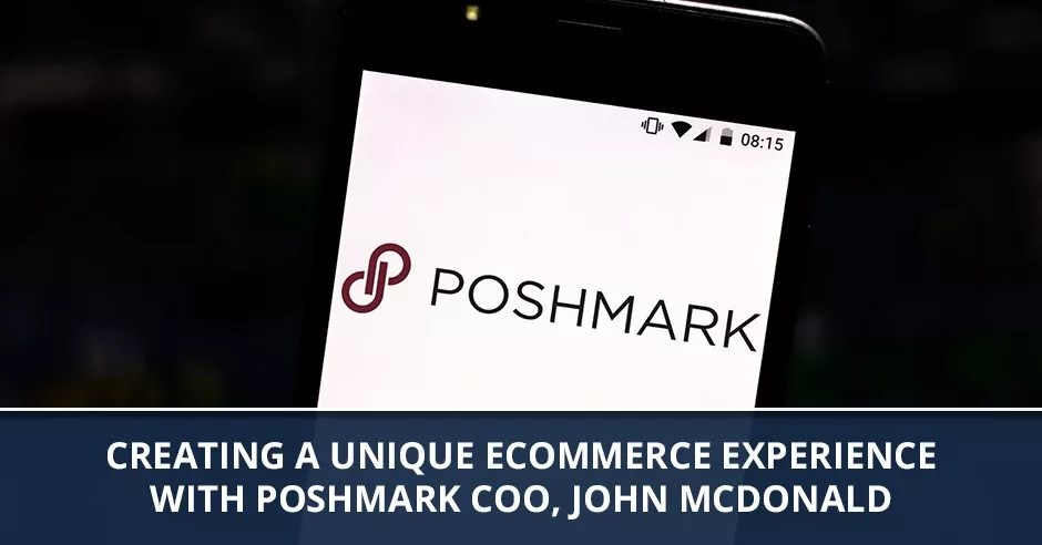 Ep. 90 - Creating A Unique eCommerce Experience With Poshmark COO, John McDonald