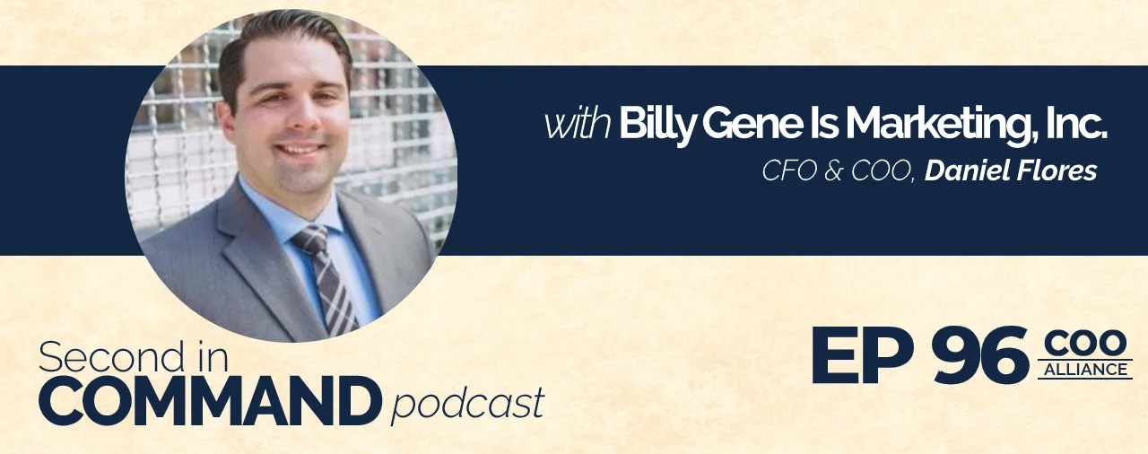 Ep. 96 - Billy Gene Is Marketing, Inc. CFO & COO, Daniel Flores