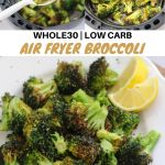 "Collage of process and finished dish shots with the text, ""Whole30, Low Carb Air Fryer Broccoli."""