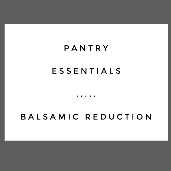 Pantry Essentials // How to Make A Balsamic Reduction