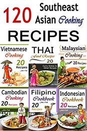 Southeast Asian Cooking Bundle Of 120 Southeast Asian Recipes Indonesian Cuisine Malaysian Food Cambodian Cooking Vietnamese Meals Thai Kitchen Filipino Recipes Thai Curry Vietnamese Dishes By John Cook 1515261638 Format Epub Cook Ebooks