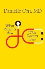 What Patients Say, what Doctors Hear - Danielle Ofri