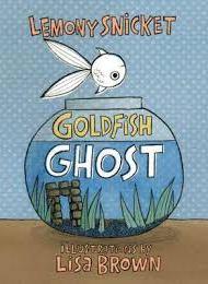 Goldfish Ghost - Lemony Snicket