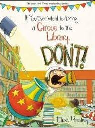 If You Ever Want to Bring a Circus to the Library, Don't - Elise Parsley