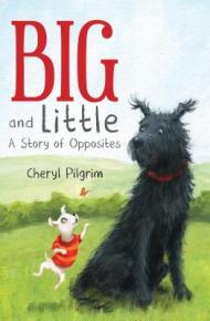 Big and Little: A Story of Opposites - Cheryl Pilgrim