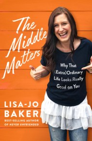 The Middle Matters: Why That (Extra)Ordinary Life Looks Good on You - Lisa-Jo baker
