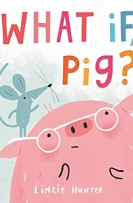 What If Pig?  - Linzie Hunter